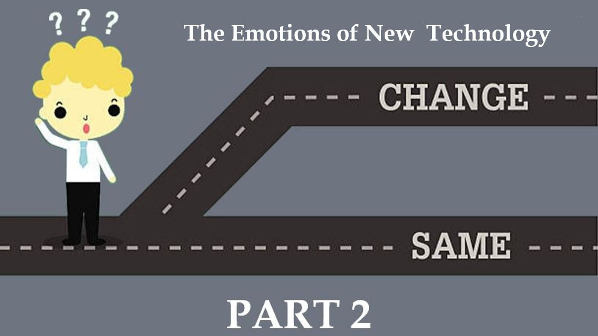 The Fear of Change, Part 2:  The Emotions of New Technology