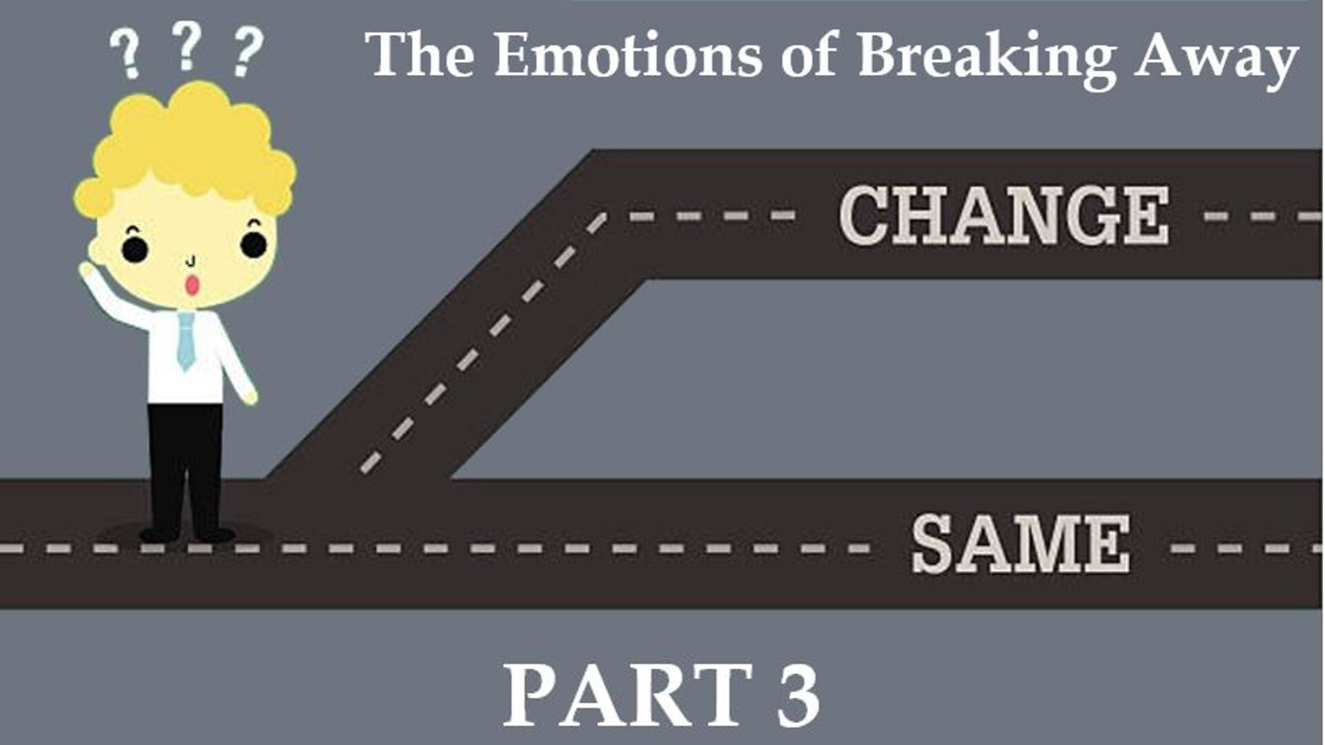 The Fear of Change, Part 3:  The Emotions of Breaking Away