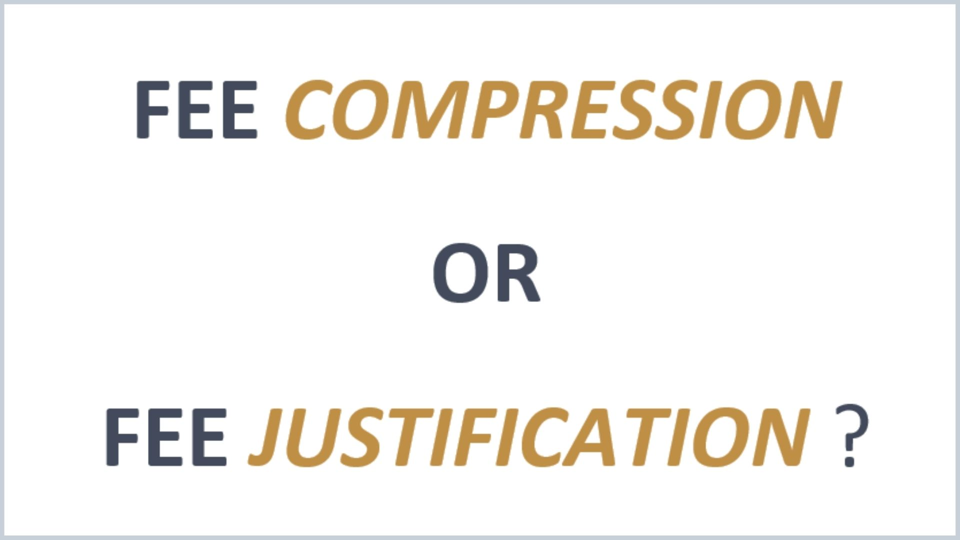 """Fee """"Compression"""" or  Fee """"Justification?"""""""
